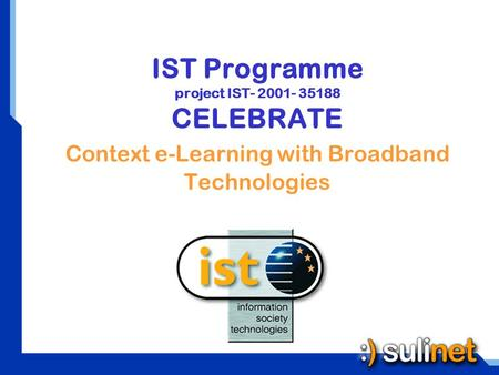IST Programme project IST- 2001- 35188 CELEBRATE Context e-Learning with Broadband Technologies.