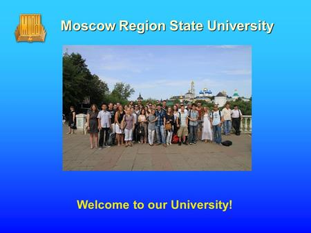 Moscow Region State University Welcome to our University!