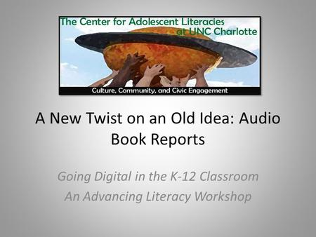 A New Twist on an Old Idea: Audio Book Reports Going Digital in the K-12 Classroom An Advancing Literacy Workshop.