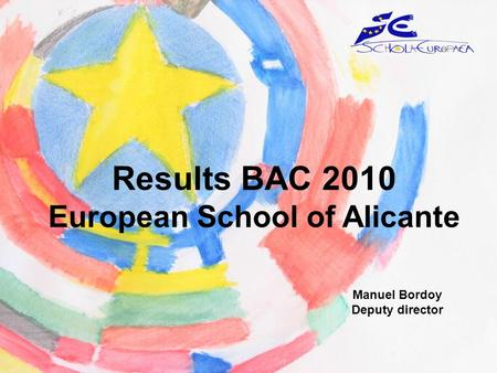 Results BAC 2010 European School of Alicante Manuel Bordoy Deputy director.