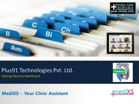 MediXS - Your Clinic Assistant Plus91 Technologies Pvt. Ltd. Adding Value to Healthcare.