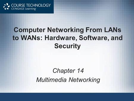 Computer Networking From LANs to WANs: Hardware, Software, and Security Chapter 14 Multimedia Networking.
