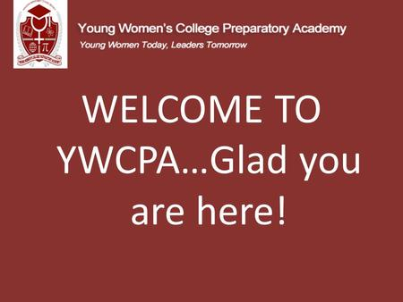 WELCOME TO YWCPA…Glad you are here!. Agenda: WelcomeM. McCloud/M.Bowes State Testing Schedule/UpdateM. Bowes/T. McCorkle House Bill 5 UpdateM.Bowes/T.
