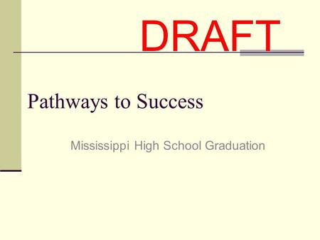 Pathways to Success Mississippi High School Graduation DRAFT.