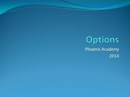 Phoenix Academy 2014. The Future Ahead It is an ever challenging world for the present year 9. More competitive and changing At the Phoenix Academy, we.