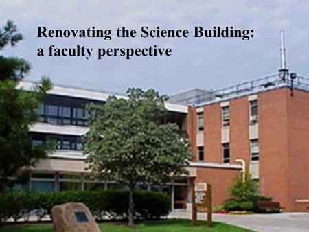 Renovating the Science Building Renovating the Science Building: a faculty perspective.