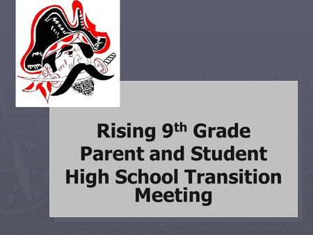 Pike County High School Rising 9 th Grade Parent and Student High School Transition Meeting Rising 9 th Grade Parent and Student High School Transition.