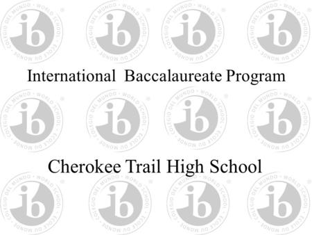 International Baccalaureate Program Cherokee Trail High School.