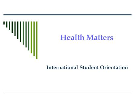 Health Matters International Student Orientation.