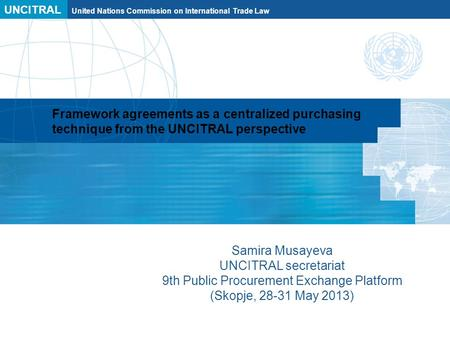 UNCITRAL United Nations Commission on International Trade Law Framework agreements as a centralized purchasing technique from the UNCITRAL perspective.