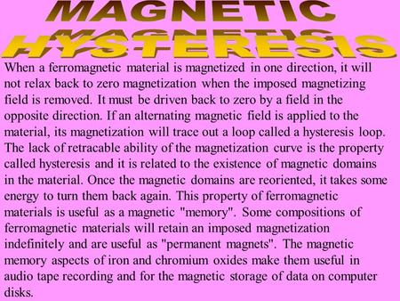 When a ferromagnetic material is magnetized in one direction, it will not relax back to zero magnetization when the imposed magnetizing field is removed.
