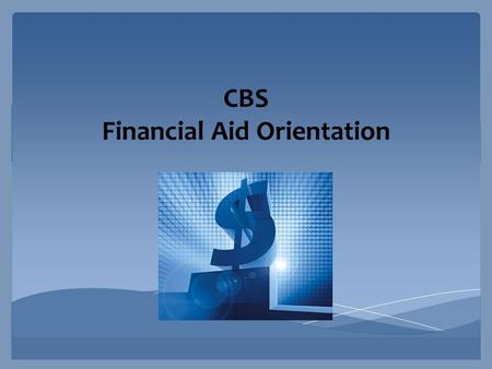 CBS Financial Aid Orientation Staff Roshanna Hardison, Director of Financial Aid 832-252-0728.