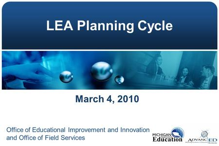 LEA Planning Cycle March 4, 2010 Office of Educational Improvement and Innovation and Office of Field Services.