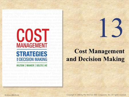 Copyright © 2008 by The McGraw-Hill Companies, Inc. All rights reserved. McGraw-Hill/Irwin 13 Cost Management and Decision Making.
