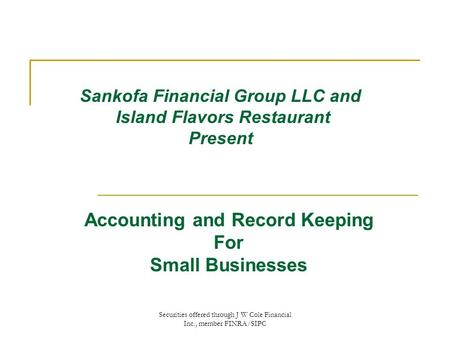 Securities offered through J W Cole Financial Inc., member FINRA/SIPC Sankofa Financial Group LLC and Island Flavors Restaurant Present Accounting and.