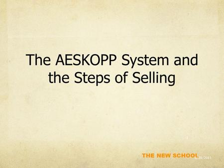 THE NEW SCHOOL The AESKOPP System and the Steps of Selling 8/28/2015 1.