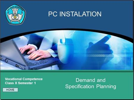 Demand and Specification Planning Vocational Competence Class X Semester 1 PC INSTALATION HOME.