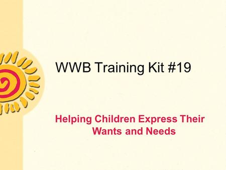 WWB Training Kit #19 Helping Children Express Their Wants and Needs.