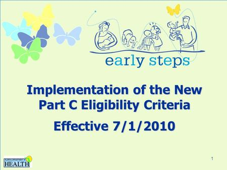 1 Implementation of the New Part C Eligibility Criteria Effective 7/1/2010.