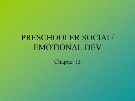 PRESCHOOLER SOCIAL/ EMOTIONAL DEV Chapter 13. HALLMARKS Increased desire to socialize Improved socialization skills: compromise, empathy, negotiation,