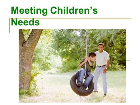 Meeting Children's Needs. Nurture Children Providing the type of care that encourages healthy growth and development Giving a child opportunities for.