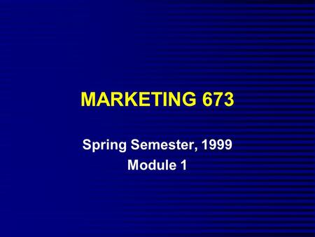MARKETING 673 Spring Semester, 1999 Module 1. OUTLINE n Marketing Strategy: An Overview n Developing Marketing Strategy n Competitive Advantage.