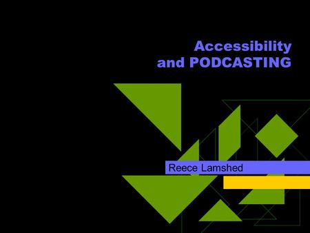 Accessibility and PODCASTING Reece Lamshed. Accessibility and INNOVATION  Rules of behaviour - universal design  Designing resources with disability.
