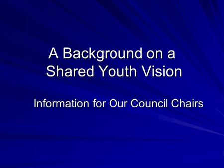 A Background on a Shared Youth Vision Information for Our Council Chairs.