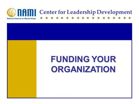 Center for Leadership Development FUNDING YOUR ORGANIZATION.