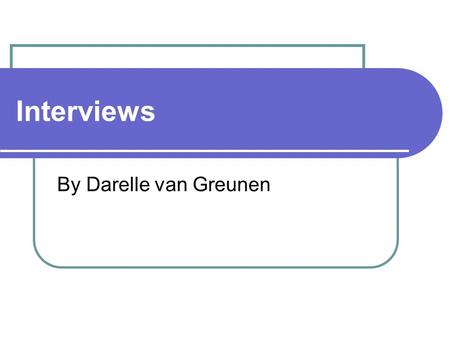 Interviews By Darelle van Greunen. Introduction Useful for getting the story behind a participant's experiences. Pursue in-depth information around a.