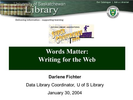 Words Matter: Writing for the Web Darlene Fichter Data Library Coordinator, U of S Library January 30, 2004.