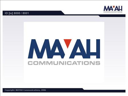 IO [io] 8000 / 8001. Table of contents  MAYAH company overview  MAYAH product overview  Product description: IO [io] 8000 / 8001  Management of the.