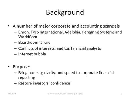 Background A number of major corporate and accounting scandals – Enron, Tyco International, Adelphia, Peregrine Systems and WorldCom – Boardroom failure.
