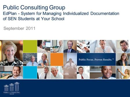 Public Consulting Group EdPlan - System for Managing Individualized Documentation of SEN Students at Your School September 2011.