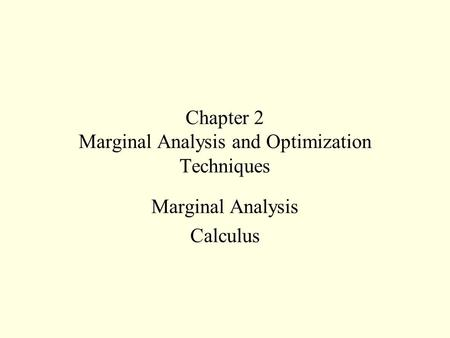 Chapter 2 Marginal Analysis and Optimization Techniques