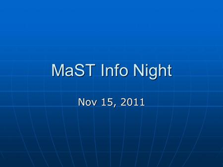 MaST Info Night Nov 15, 2011. What is a MaST student like?