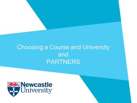 Choosing a Course and University and PARTNERS. Themes  Why Higher Education?  Choosing the Right Course  Entry Requirements  Choosing the Right Institution.