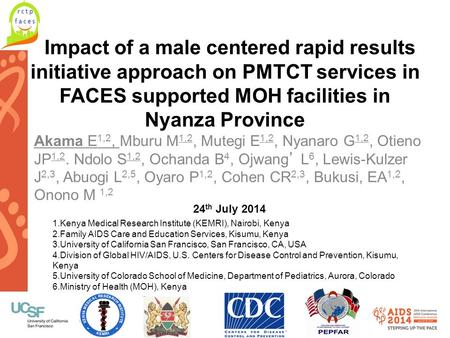Www.aids2014.org Impact of a male centered rapid results initiative approach on PMTCT services in FACES supported MOH facilities in Nyanza Province Akama.