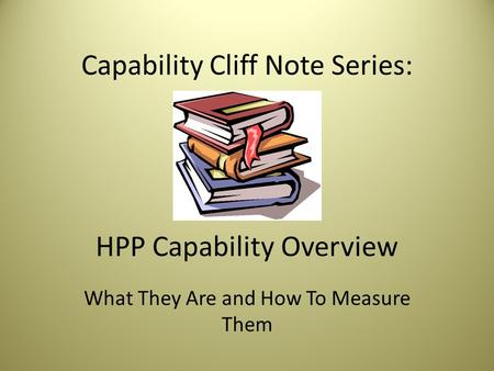 Capability Cliff Note Series: HPP Capability Overview What They Are and How To Measure Them.