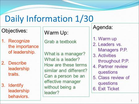 1 Daily Information 1/30 Objectives: 1.Recognize the importance of leadership. 2.Describe leadership traits. 3.Identify leadership behaviors. Warm Up: