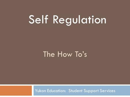 The How To's Yukon Education: Student Support Services Self Regulation.
