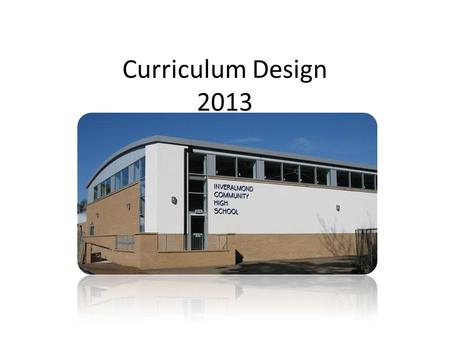 Curriculum Design 2013. Why Change? Can you think what is the point of schools? What do we hope to achieve in schools? The purpose of CFE is to create.