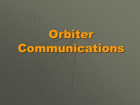 <strong>Orbiter</strong> Communications.   Communications Windows   Microwave Band   Signal Characteristics   <strong>Orbiter</strong> Communications Systems   <strong>Orbiter</strong> S-band.