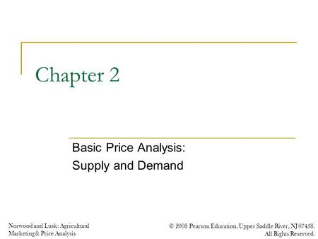 Norwood and Lusk: Agricultural Marketing & Price Analysis © 2008 Pearson Education, Upper Saddle River, NJ 07458. All Rights Reserved. Chapter 2 Basic.