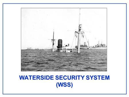 WATERSIDE SECURITY SYSTEM (WSS). Waterside Security System - WSS Intrusion Detection System System Requirements System Requirements Protect Critical Waterfront.