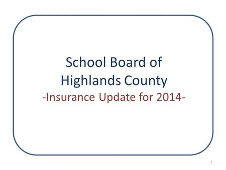 School Board of Highlands County -Insurance Update for 2014- 1.