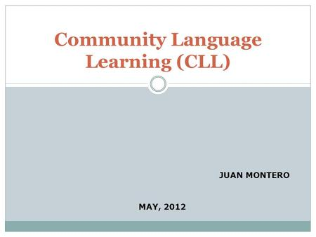 Community Language Learning (CLL) JUAN MONTERO MAY, 2012.