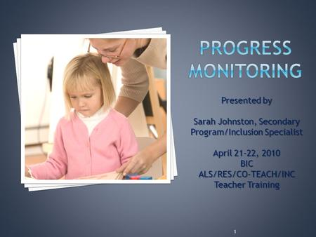 Presented by Sarah Johnston, Secondary Program/Inclusion Specialist April 21-22, 2010 BICALS/RES/CO-TEACH/INC Teacher Training 1.