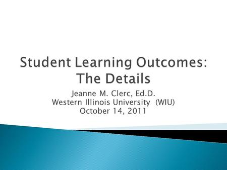 Jeanne M. Clerc, Ed.D. Western Illinois University (WIU) October 14, 2011.