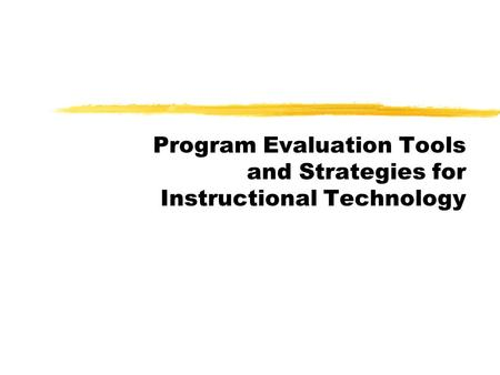 Program Evaluation Tools and Strategies for Instructional Technology.
